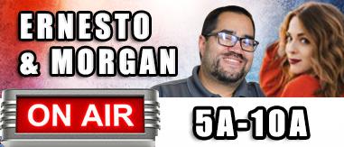 Ernesto & Morgan 5AM - 10AM